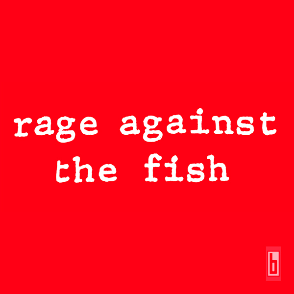 Rage Against The Fish