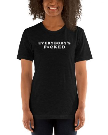 Everybodys F*cked T-Shirt example